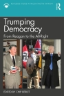 Trumping Democracy: From Reagan to the Alt-Right (Routledge Studies in Fascism and the Far Right) Cover Image