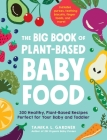 The Big Book of Plant-Based Baby Food: 300 Healthy, Plant-Based Recipes Perfect for Your Baby and Toddler Cover Image
