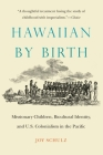 Hawaiian by Birth: Missionary Children, Bicultural Identity, and U.S. Colonialism in the Pacific (Studies in Pacific Worlds) Cover Image