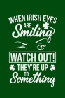 When Irish Eyes Are Smiling: A cool Irish gift for a happy St Patricks Day. Celebrate in true Irish style with this awesome St Patrick's Day altern Cover Image