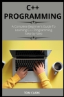 C++ Programming: A Complete Beginner's Guide To Learning C++ Programming Step-by-Step Cover Image