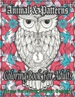 Animal & Patterns Coloring Book For Adults Stress Relieving Animal Designs: Stress Relieving Designs Animals Coloring Book For Adults Relaxation.... Cover Image
