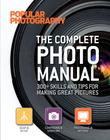 The Complete Photo Manual (Popular Photography): 300+ Skills and Tips for Making Great Pictures Cover Image