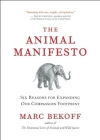 The Animal Manifesto: Six Reasons for Expanding Our Compassion Footprint Cover Image