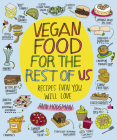 Vegan Food for the Rest of Us: Recipes Even You Will Love Cover Image