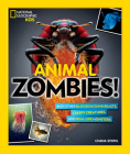 Animal Zombies!: And Other Bloodsucking Beasts, Creepy Creatures, and Real-Life Monsters Cover Image