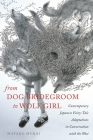 From Dog Bridegroom to Wolf Girl: Contemporary Japanese Fairy-Tale Adaptations in Conversation with the West (Fairy-Tale Studies) Cover Image