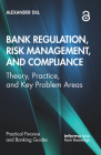 Bank Regulation, Risk Management, and Compliance: Theory, Practice, and Key Problem Areas (Practical Finance and Banking Guides) Cover Image