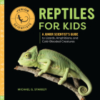 Reptiles for Kids: A Junior Scientist's Guide to Lizards, Amphibians, and Cold-Blooded Creatures (Junior Scientists) Cover Image