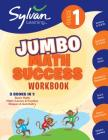 1st Grade Jumbo Math Success Workbook: 3 Books In 1--Basic Math, Math Games and Puzzles, Shapes and Geometry; Activities, Exercises, and Tips to Help Catch Up, Keep Up, and Get Ahead (Sylvan Math Jumbo Workbooks) Cover Image