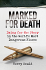 Marked for Death: Dying for the Story in the World's Most Dangerous Places Cover Image