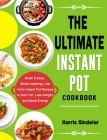 The Ultimate Instant Pot Cookbook: Quick & Easy, Mouth-watering, Low-Carb Instant Pot Recipes to Burn Fat, Loss Weight and Boost Energy Cover Image
