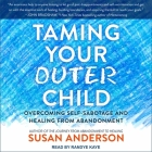 Taming Your Outer Child Lib/E: Overcoming Self-Sabotage and Healing from Abandonment Cover Image