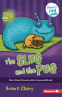 The Slug and the Pug: Short Vowel Sounds with Consonant Blends (Phonics Fun #2) Cover Image