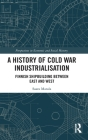 A A History of Cold War Industrialisation: Finnish Shipbuilding Between East and West (Perspectives in Economic and Social History) Cover Image
