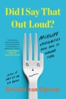 Did I Say That Out Loud?: Midlife Indignities and How to Survive Them Cover Image