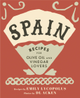 Spain: Recipes for Olive Oil and Vinegar Lovers Cover Image