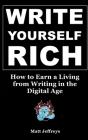 Write Yourself Rich: How to Earn a Living from Writing in the Digital Age - A beginner's guide to generating real income from your writing Cover Image