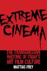 Extreme Cinema: The Transgressive Rhetoric of Today's Art Film Culture Cover Image