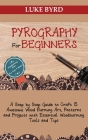 Pyrography for Beginners: A Step by Step Guide to Craft 15 Awesome Wood Burning Art, Patterns and Projects with Essential Woodburning Tools and Cover Image