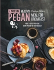 Healthy Pegan Meal for Breakfast: Find and cook your best protein dinner! Cover Image