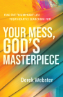 Your Mess, God's Masterpiece: Find the Triumphant Life Your Heart is Searching For Cover Image