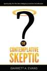 The Contemplative Skeptic: Spirituality for the Non-Religious and the Unorthodox Cover Image