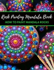 Rock Painting Mandala Book how to paint Mandala Rocks: The Art of Stone Painting - Rock Painting Books for Adults with different Templates - Mandala r Cover Image