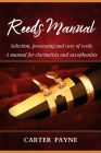 Reeds Manual: Selection, processing and care of reeds. A manual for clarinetists and saxophonists Cover Image