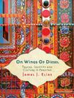 On Wings of Diesel: Trucks, Identity and Culture in Pakistan Cover Image