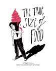 The True Size of Food: About Our Absurd Ways with Food Cover Image