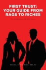 First Trust: Your Guide from Rags to Riches: For an Abundant Life and Career Cover Image