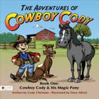 The Adventures of Cowboy Cody: Book 1: Cowboy Cody & His Magic Pony Cover Image