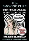 The Smoking Cure: How To Quit Smoking Without Feeling Like Sh*t (With Bonus Workbook) Cover Image