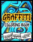 Graffiti Coloring Book: Unique Street Art Colouring Pages: Stress Relief And Relaxation For Teenagers & Adults Cover Image