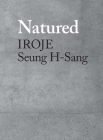 Natured: Iroje, Seung H-Sang Cover Image