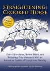 Straightening the Crooked Horse: Correct Imbalance, Relieve Strain, and Encourage Free Movement with an Innovative System of Straightness Training Cover Image