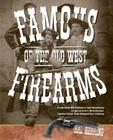 Famous Firearms of the Old West: From Wild Bill Hickok's Colt Revolvers to Geronimo's Winchester, Twelve Guns That Shaped Our History Cover Image