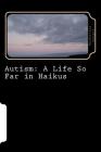 Autism: A Life So Far in Haikus Cover Image