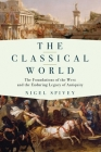 The Classical World: The Foundations of the West and the Enduring Legacy of Antiquity Cover Image