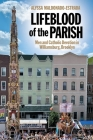 Lifeblood of the Parish: Men and Catholic Devotion in Williamsburg, Brooklyn (North American Religions #4) Cover Image