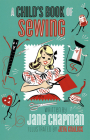 A Child's First Sewing Book: Mid-Century Hand-Sewing Inspiration and Projects for Children Cover Image