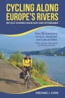 Cycling Along Europe's Rivers: Bicycle Touring Made Easy and Affordable Cover Image