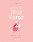 Joy in the Little Things: Finding Happiness in Style, Home, and the Everyday Cover Image