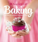American Girl Baking: Recipes for Cookies, Cupcakes & More  | Kid's Cookbook | Baking for Kids | Gifts for American Girl Fans (Paperback) Cover Image