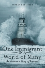 One Immigrant in a World of Many: An American Story of Survival Cover Image
