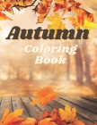 Autumn Coloring Book: A Coloring Book for Adults wits Autumn Fall Leaves, Mandalas and Relaxing Fall Inspired Designs Cover Image