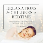 Relaxations for Children at Bedtime Lib/E: Guided Relaxations for a Peaceful Night's Sleep Cover Image