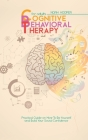 Cognitive Behavioral Therapy for Adults: Practical Guide on How to Be Yourself and Build Your Social Confidence Cover Image
