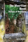 The Mauritian Novel: Fictions of Belonging (Contemporary French and Francophone Cultures Lup) Cover Image